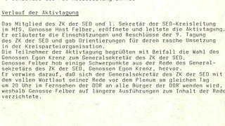 SED-Kreisleitng Büro des Sekretariats  Berlin, 20. Oktober 1989  Protokoll der Aktivtagung der Parteiorganisation im MfS am 18.10.1989  Die Aktivtagung fand zur Auswertung der 9. Tagung des ZK der SED statt. An ihr nahmen 169 Genossinnen und Genossen teil.  Beginn: 18.00 Uhr Ende: 18.30 Uhr  Teilnehmerkreis:  67 Mitglieder und Kandidaten der SED-Kreisleitung  21 Mitglieder und Kandidaten der KRK und der PKK  28 1. Sekretäre der PO und Sekretäre der von der Kreisleitung direkt angeleiteten GO bzw. deren Stellvertreter  21 Leiter der Diensteinheiten im MfS  24 Abteilungsleiter, stellv. Abteilungsleiter, Sektorenleiter und politische Mitarbeiter des Apparates der SED-Kreisleitung  5 Genossen der Schulleitung der Parteischule